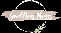 Good News Themes